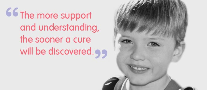 Image with quote reading 'the more support and understanding, the sooner a cure will be discovered'